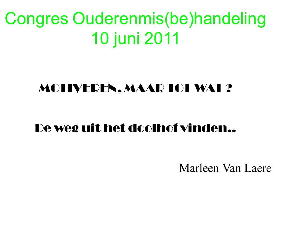 Congres Ouderenmis(be)handeling 10 juni 2011 MOTIVEREN, MAAR TOT WAT .