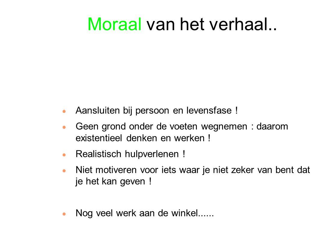 Moraal van het verhaal.. ● Aansluiten bij persoon en levensfase .