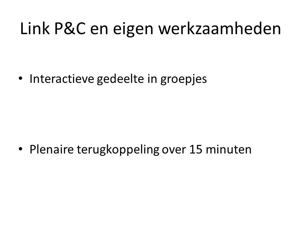 Link P&C en eigen werkzaamheden Interactieve gedeelte in groepjes Plenaire terugkoppeling over 15 minuten