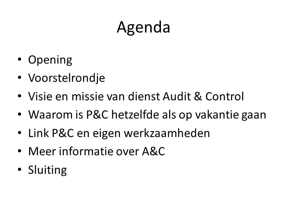 Agenda Opening Voorstelrondje Visie en missie van dienst Audit & Control Waarom is P&C hetzelfde als op vakantie gaan Link P&C en eigen werkzaamheden Meer informatie over A&C Sluiting