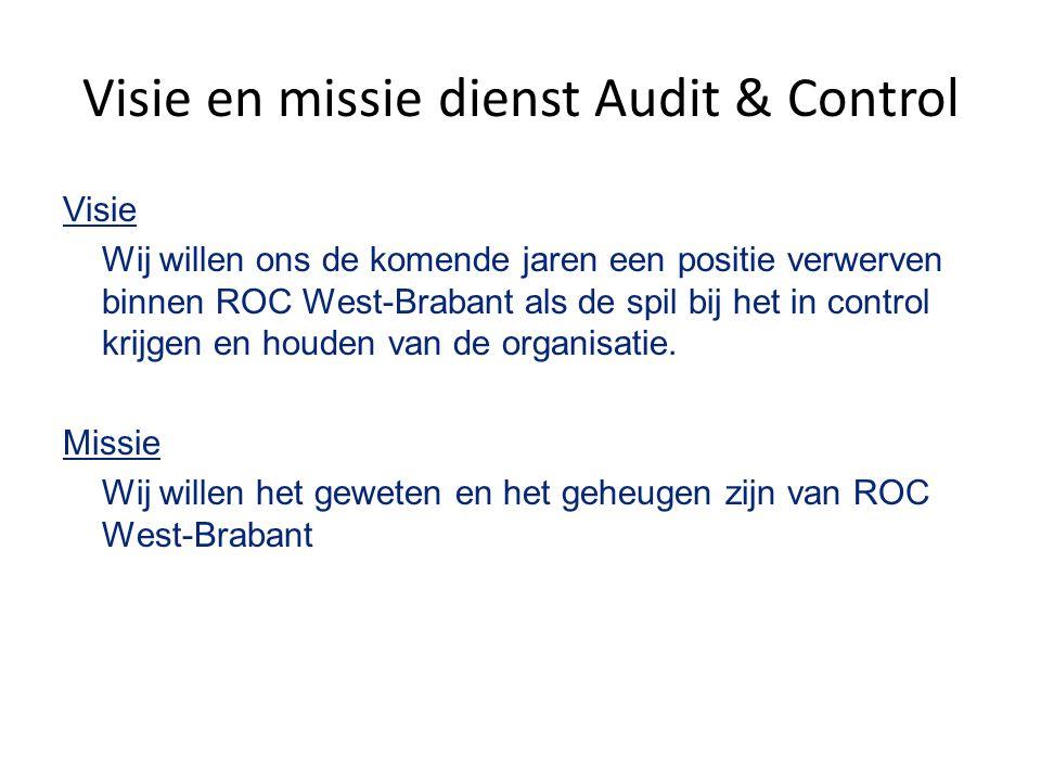 Visie en missie dienst Audit & Control Visie Wij willen ons de komende jaren een positie verwerven binnen ROC West-Brabant als de spil bij het in control krijgen en houden van de organisatie.