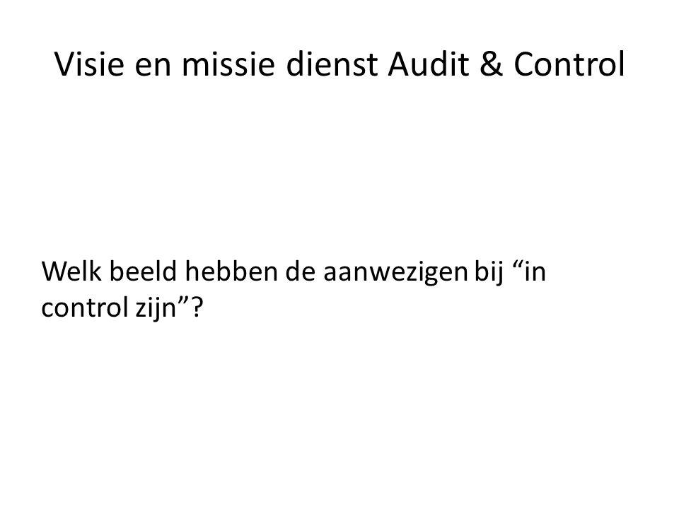Visie en missie dienst Audit & Control Welk beeld hebben de aanwezigen bij in control zijn ?