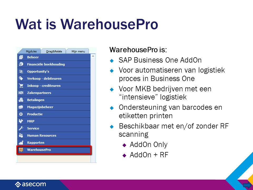 """Wat is WarehousePro WarehousePro is:  SAP Business One AddOn  Voor automatiseren van logistiek proces in Business One  Voor MKB bedrijven met een """""""