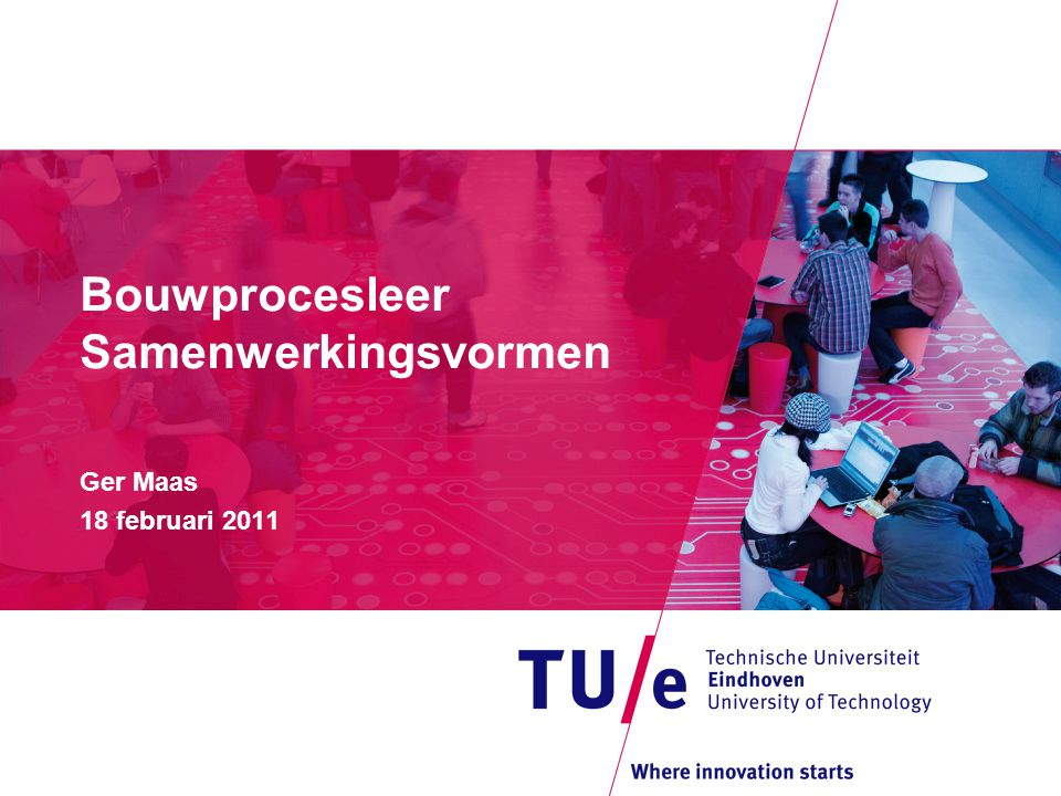 Bouwprocesleer Samenwerkingsvormen Ger Maas 18 februari 2011