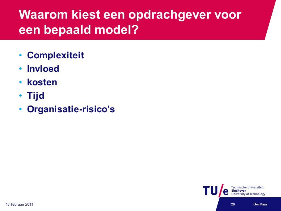 18 februari 2011 Ger Maas20 Waarom kiest een opdrachgever voor een bepaald model? Complexiteit Invloed kosten Tijd Organisatie-risico's