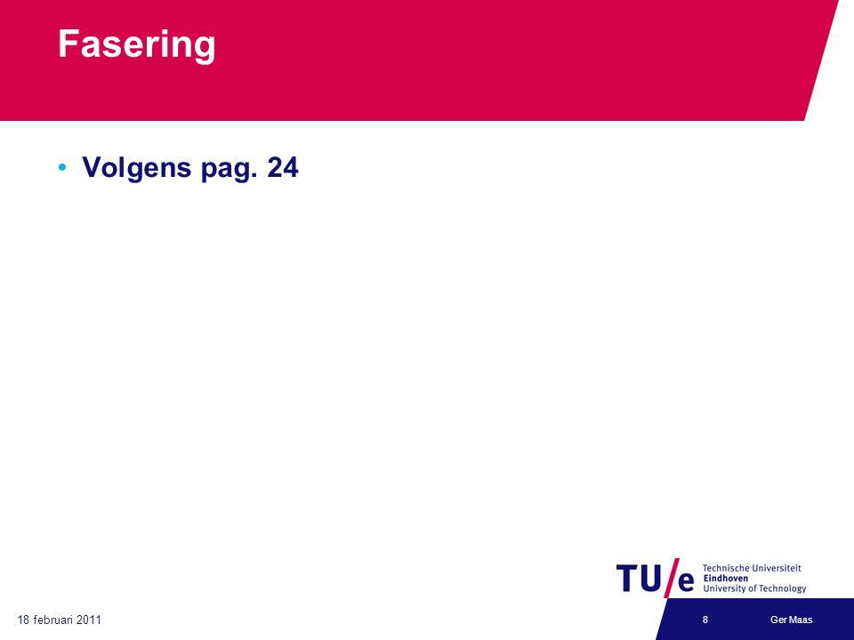 18 februari 2011 Ger Maas8 Fasering Volgens pag. 24
