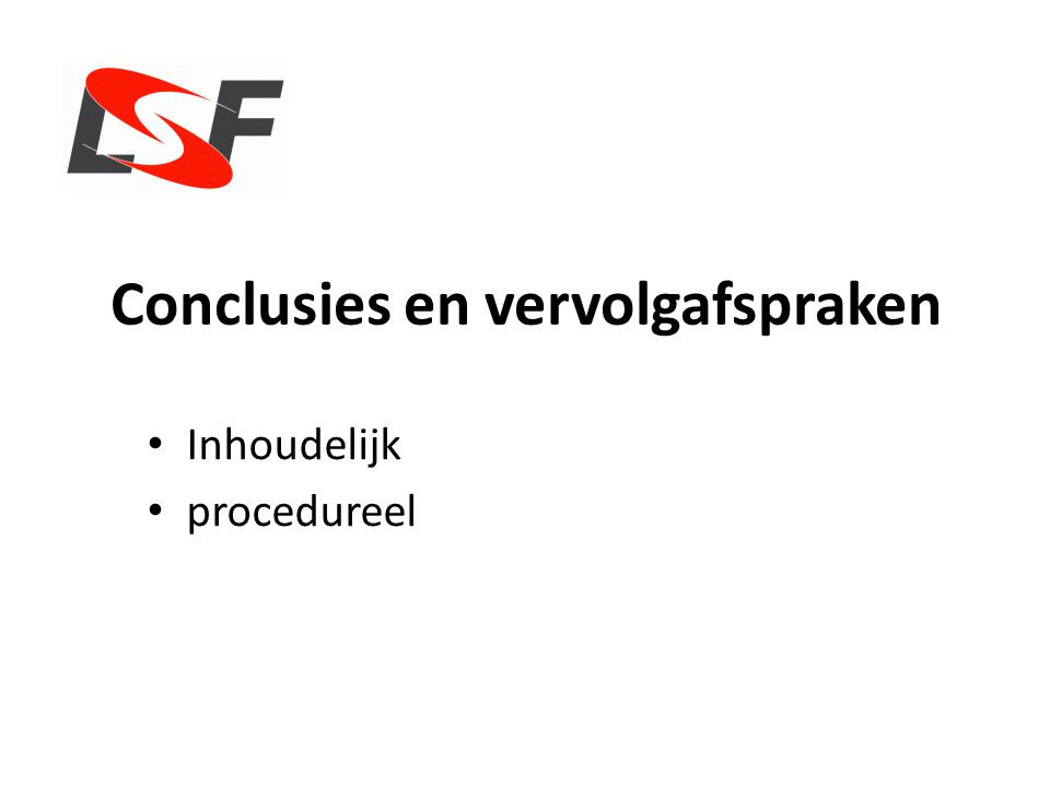 Conclusies en vervolgafspraken Inhoudelijk procedureel