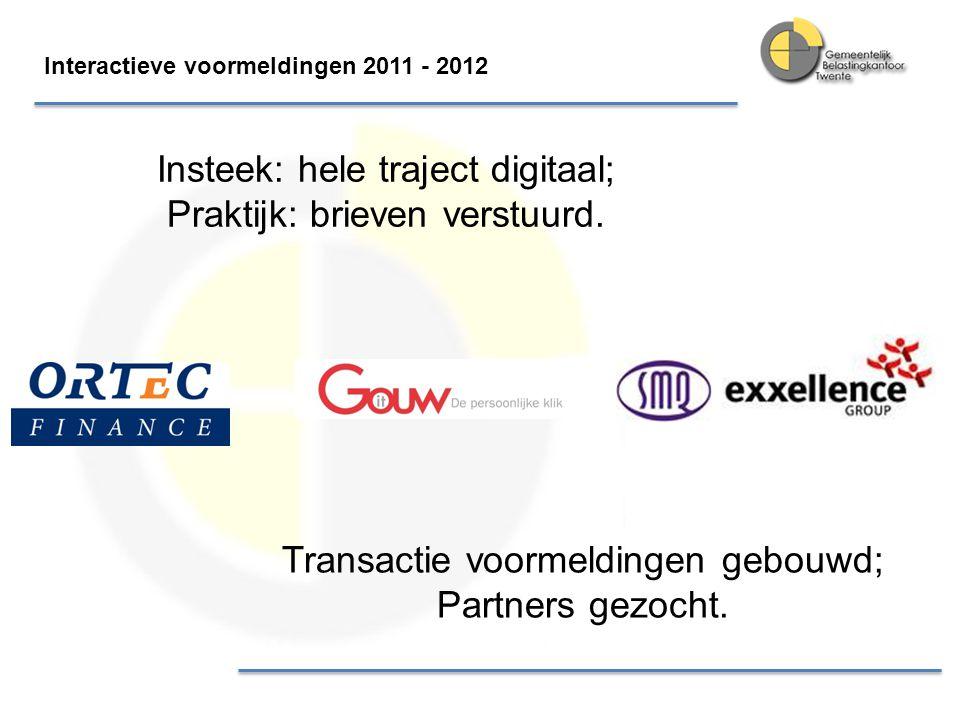 Interactieve voormeldingen 2011 - 2012 Insteek: hele traject digitaal; Praktijk: brieven verstuurd. Transactie voormeldingen gebouwd; Partners gezocht