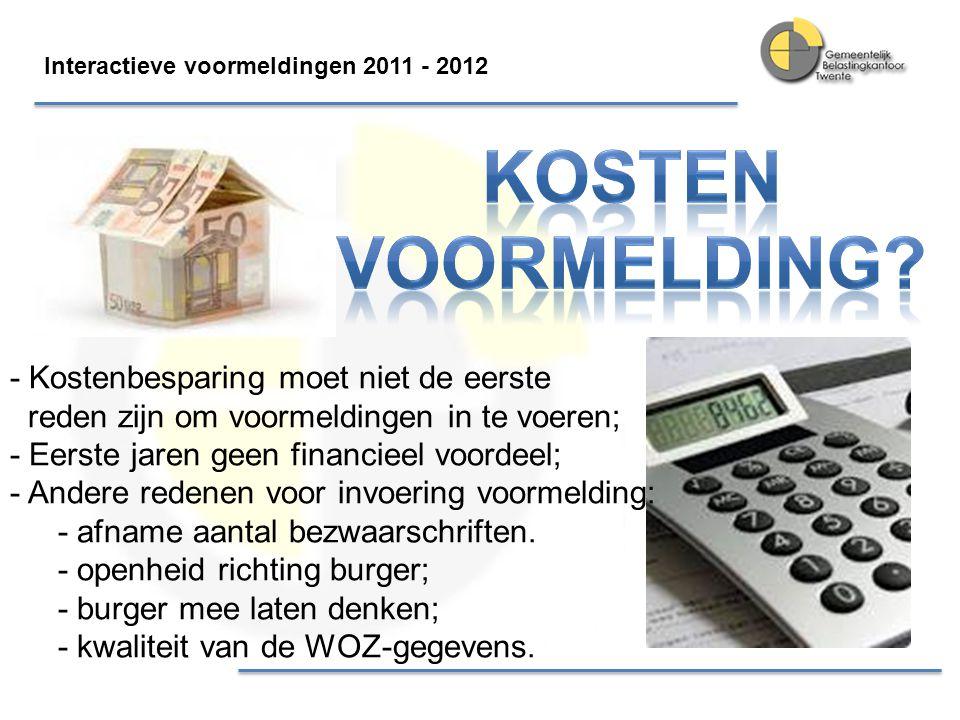 Interactieve voormeldingen 2011 - 2012 - Kostenbesparing moet niet de eerste reden zijn om voormeldingen in te voeren; - Eerste jaren geen financieel