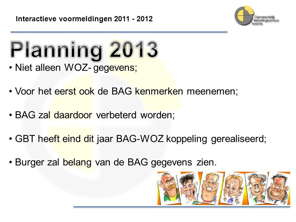 Interactieve voormeldingen 2011 - 2012 Niet alleen WOZ- gegevens; Voor het eerst ook de BAG kenmerken meenemen; BAG zal daardoor verbeterd worden; GBT