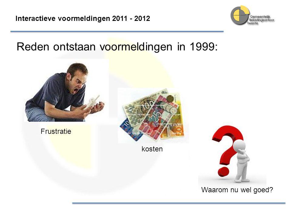 Reden ontstaan voormeldingen in 1999: Interactieve voormeldingen 2011 - 2012 Frustratie kosten Waarom nu wel goed?