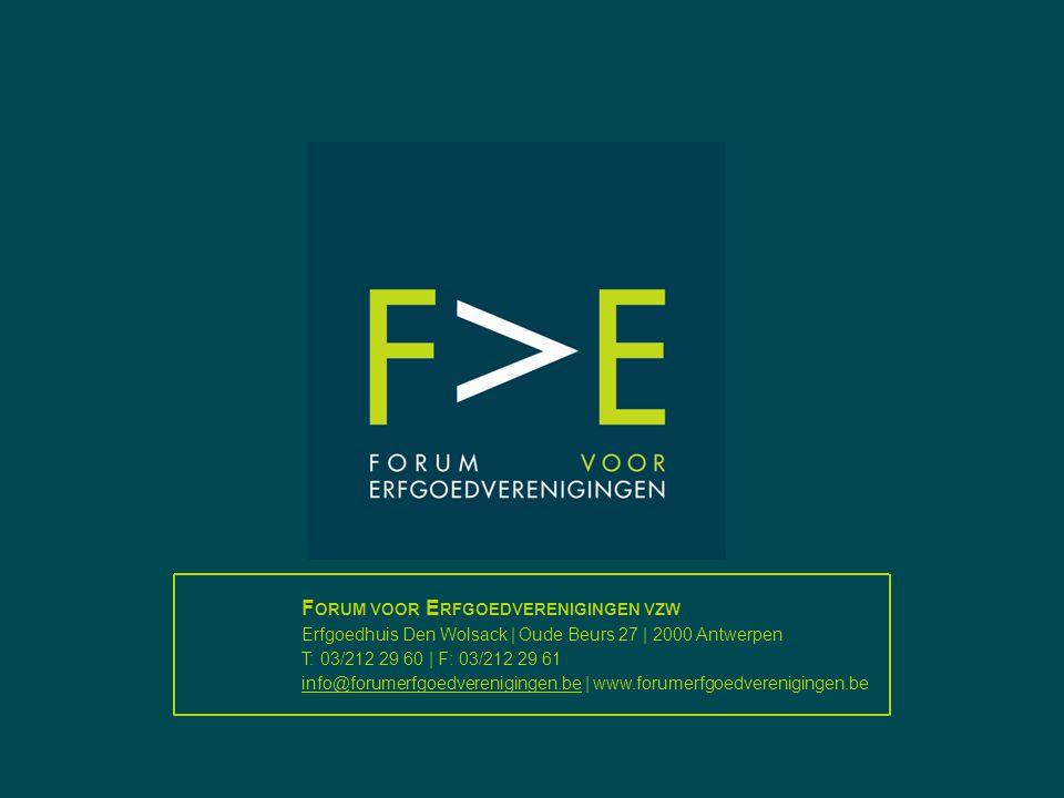 F ORUM VOOR E RFGOEDVERENIGINGEN VZW Erfgoedhuis Den Wolsack | Oude Beurs 27 | 2000 Antwerpen T: 03/212 29 60 | F: 03/212 29 61 info@forumerfgoedveren