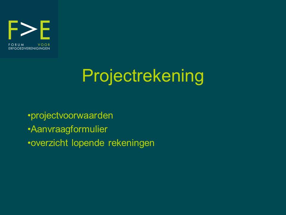Projectrekening projectvoorwaarden Aanvraagformulier overzicht lopende rekeningen