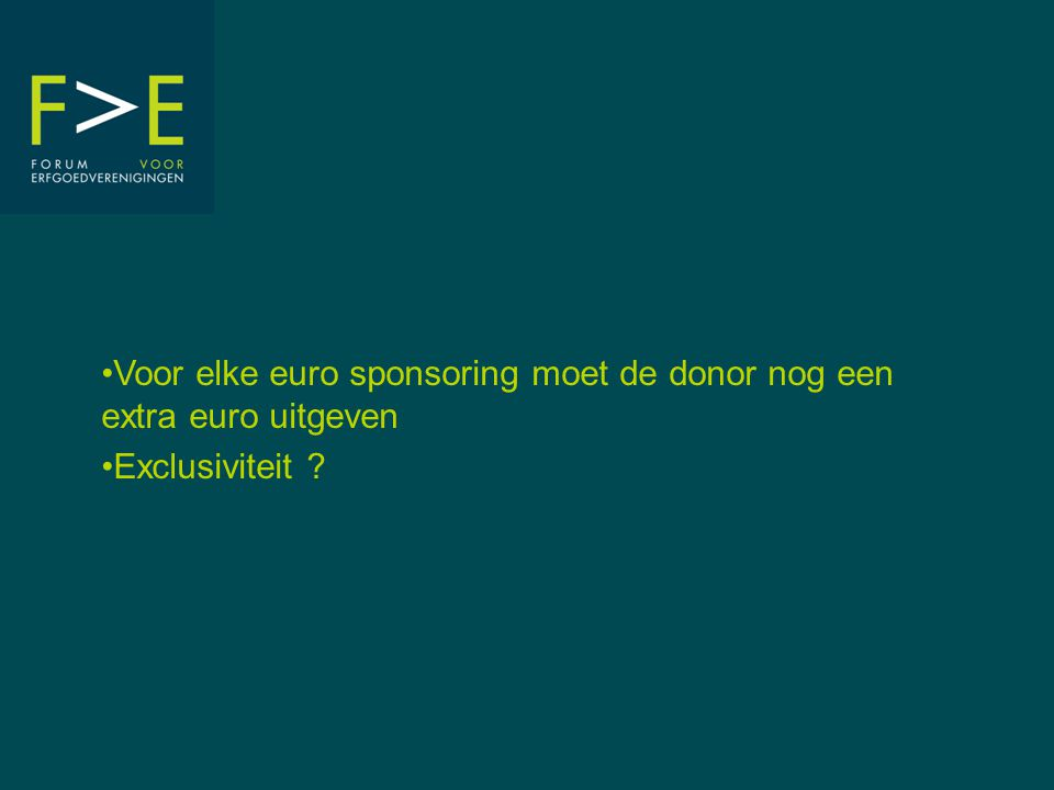 Voor elke euro sponsoring moet de donor nog een extra euro uitgeven Exclusiviteit