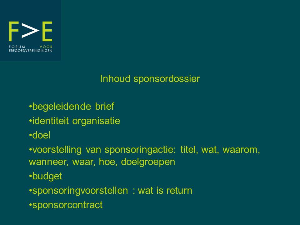 Inhoud sponsordossier begeleidende brief identiteit organisatie doel voorstelling van sponsoringactie: titel, wat, waarom, wanneer, waar, hoe, doelgro