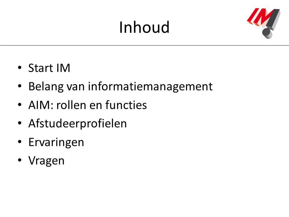 Inhoud Start IM Belang van informatiemanagement AIM: rollen en functies Afstudeerprofielen Ervaringen Vragen