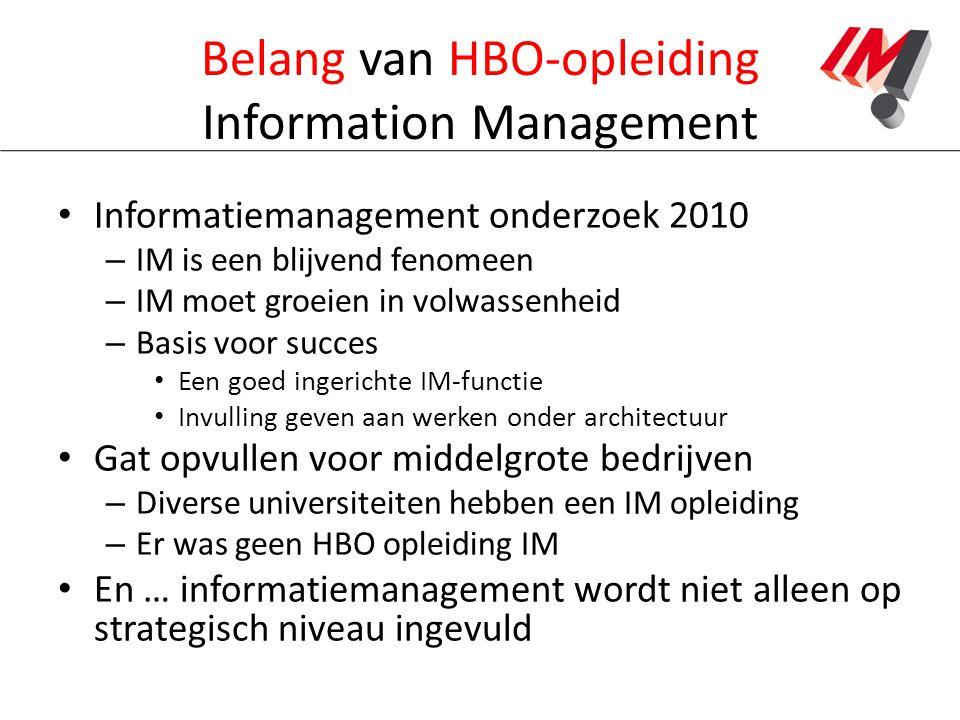 Belang van HBO-opleiding Information Management Informatiemanagement onderzoek 2010 – IM is een blijvend fenomeen – IM moet groeien in volwassenheid –