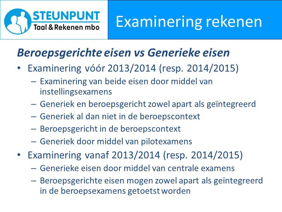 Examinering rekenen Beroepsgerichte eisen vs Generieke eisen Examinering vóór 2013/2014 (resp. 2014/2015) – Examinering van beide eisen door middel va