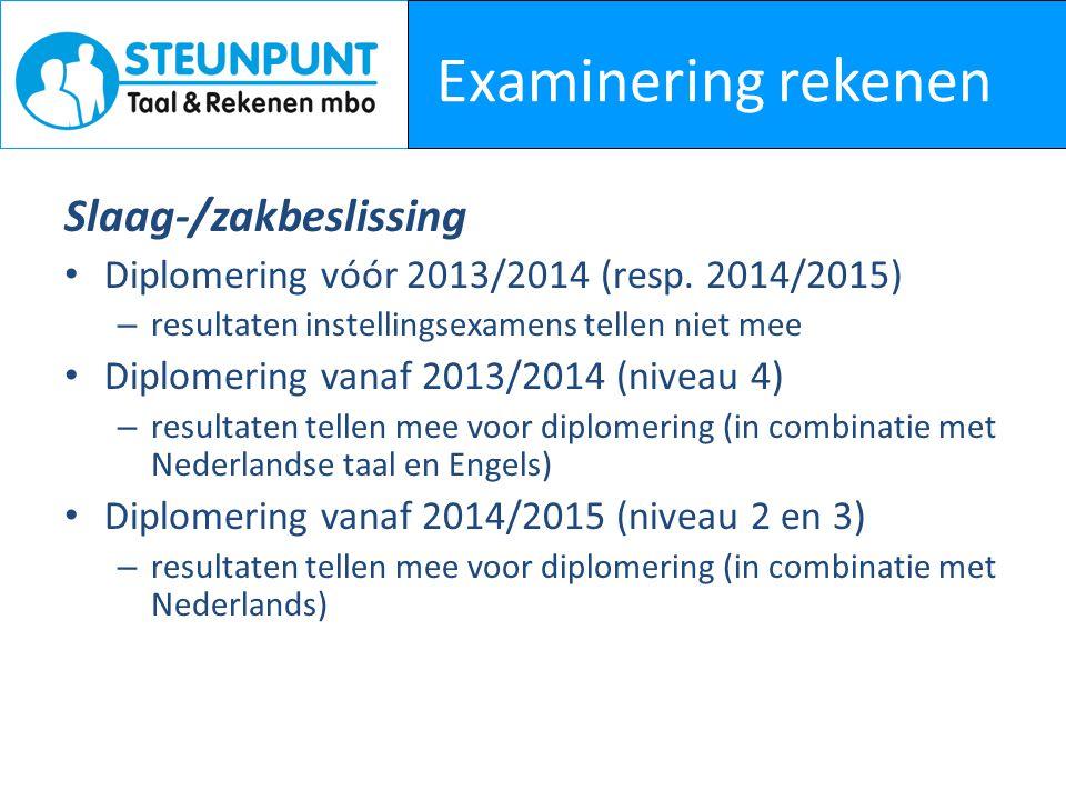 Examinering rekenen Slaag-/zakbeslissing Diplomering vóór 2013/2014 (resp. 2014/2015) – resultaten instellingsexamens tellen niet mee Diplomering vana