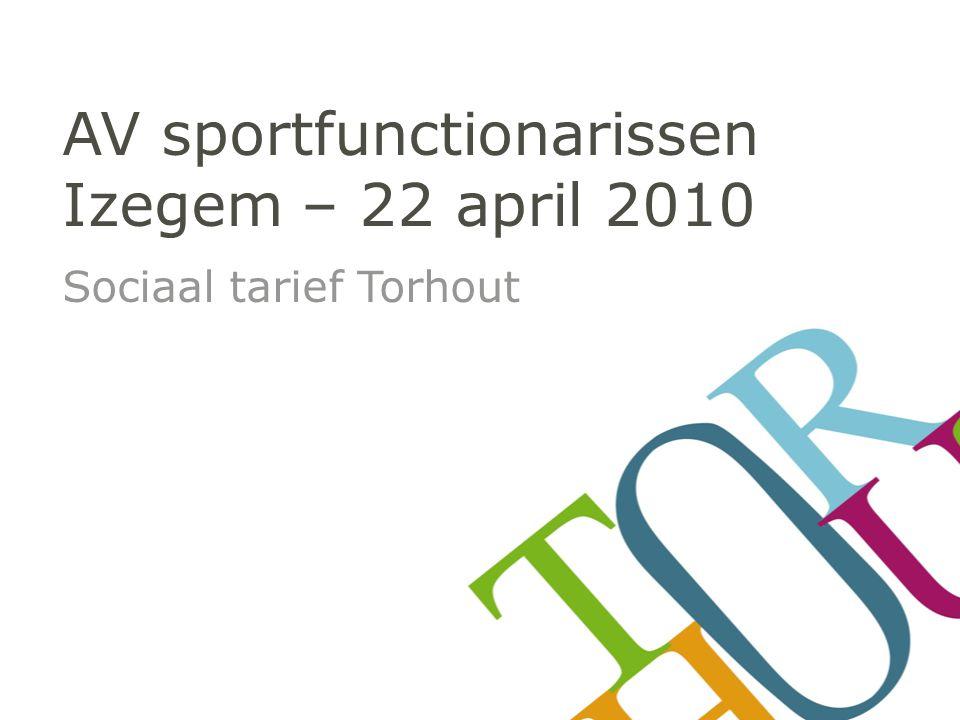 AV sportfunctionarissen Izegem – 22 april 2010 Sociaal tarief Torhout