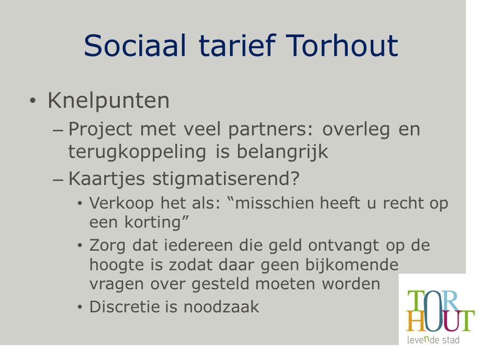Sociaal tarief Torhout Knelpunten – Project met veel partners: overleg en terugkoppeling is belangrijk – Kaartjes stigmatiserend.