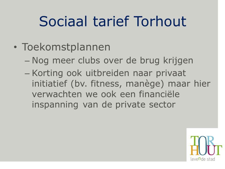Sociaal tarief Torhout Toekomstplannen – Nog meer clubs over de brug krijgen – Korting ook uitbreiden naar privaat initiatief (bv.