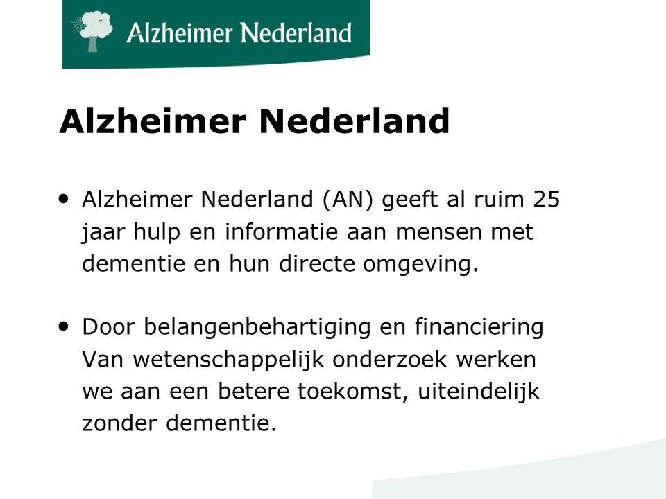 Alzheimer Nederland ● Alzheimer Nederland (AN) geeft al ruim 25 jaar hulp en informatie aan mensen met dementie en hun directe omgeving. ● Door belang