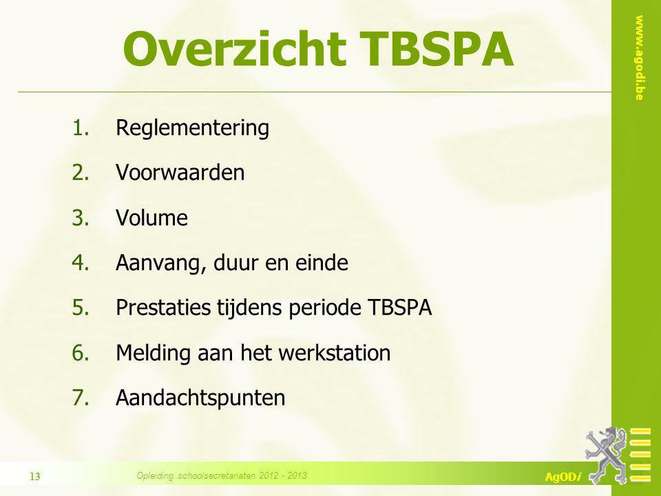 www.agodi.be AgODi Overzicht TBSPA 1.Reglementering 2.Voorwaarden 3.Volume 4.Aanvang, duur en einde 5.Prestaties tijdens periode TBSPA 6.Melding aan het werkstation 7.Aandachtspunten 13 Opleiding schoolsecretariaten 2012 - 2013