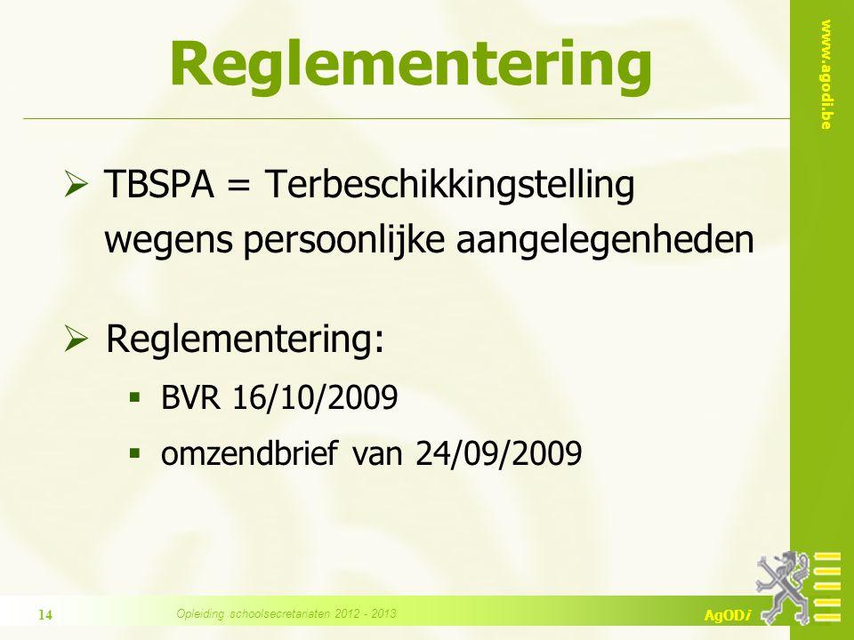 www.agodi.be AgODi Reglementering  TBSPA = Terbeschikkingstelling wegens persoonlijke aangelegenheden  Reglementering:  BVR 16/10/2009  omzendbrief van 24/09/2009 14 Opleiding schoolsecretariaten 2012 - 2013