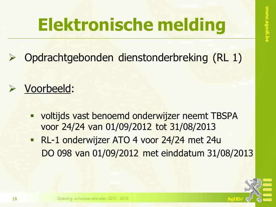 www.agodi.be AgODi Elektronische melding  Opdrachtgebonden dienstonderbreking (RL 1)  Voorbeeld:  voltijds vast benoemd onderwijzer neemt TBSPA voo