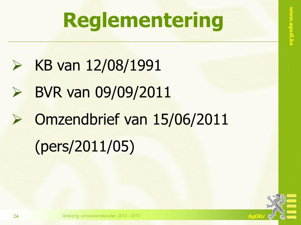 www.agodi.be AgODi Reglementering  KB van 12/08/1991  BVR van 09/09/2011  Omzendbrief van 15/06/2011 (pers/2011/05) 24 Opleiding schoolsecretariaten 2012 - 2013