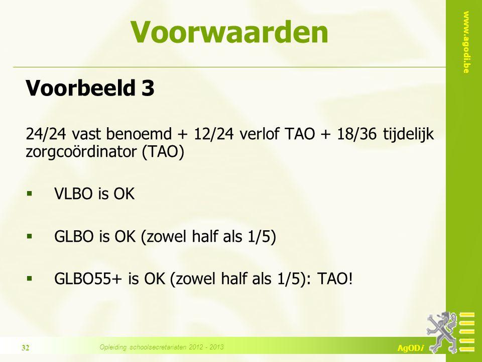 www.agodi.be AgODi Voorwaarden Voorbeeld 3 24/24 vast benoemd + 12/24 verlof TAO + 18/36 tijdelijk zorgcoördinator (TAO)  VLBO is OK  GLBO is OK (zowel half als 1/5)  GLBO55+ is OK (zowel half als 1/5): TAO.