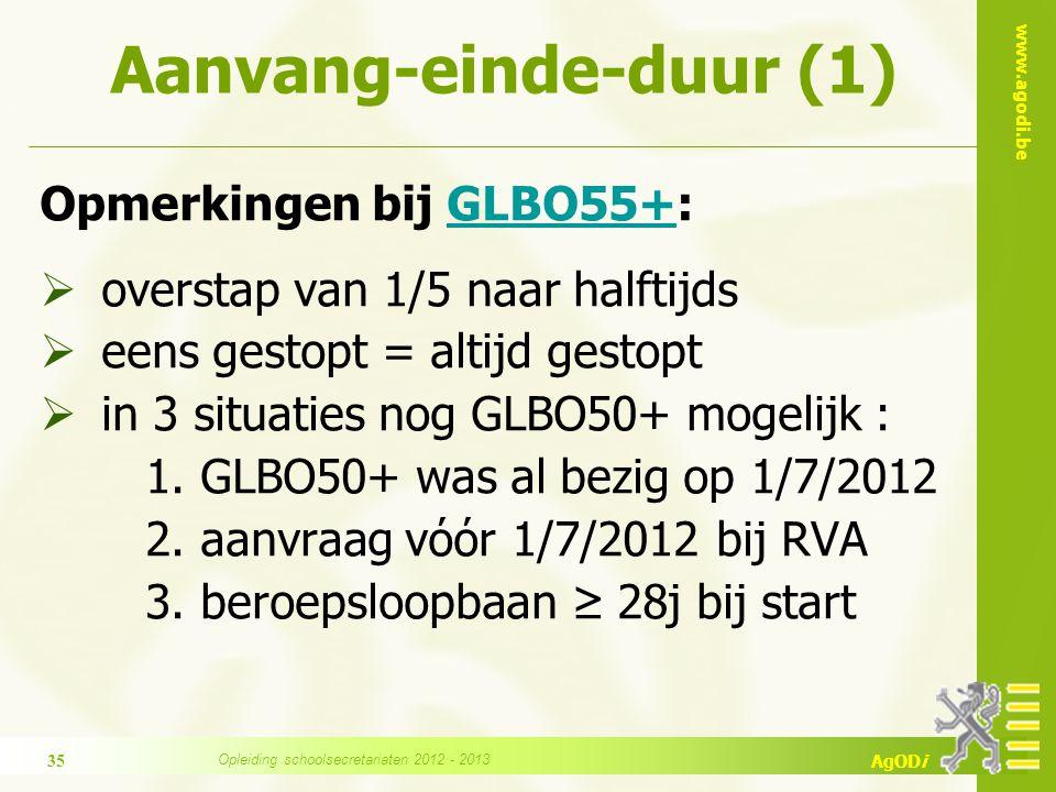 www.agodi.be AgODi Aanvang-einde-duur (1) Opmerkingen bij GLBO55+:GLBO55+  overstap van 1/5 naar halftijds  eens gestopt = altijd gestopt  in 3 situaties nog GLBO50+ mogelijk : 1.