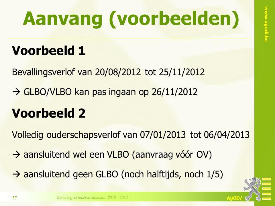 www.agodi.be AgODi Voorbeeld 1 Bevallingsverlof van 20/08/2012 tot 25/11/2012  GLBO/VLBO kan pas ingaan op 26/11/2012 Voorbeeld 2 Volledig ouderschapsverlof van 07/01/2013 tot 06/04/2013  aansluitend wel een VLBO (aanvraag vóór OV)  aansluitend geen GLBO (noch halftijds, noch 1/5) Aanvang (voorbeelden) 37 Opleiding schoolsecretariaten 2012 - 2013