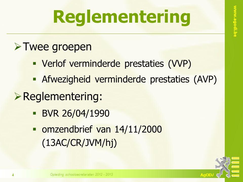 www.agodi.be AgODi Reglementering  Twee groepen  Verlof verminderde prestaties (VVP)  Afwezigheid verminderde prestaties (AVP)  Reglementering:  BVR 26/04/1990  omzendbrief van 14/11/2000 (13AC/CR/JVM/hj) 4 Opleiding schoolsecretariaten 2012 - 2013
