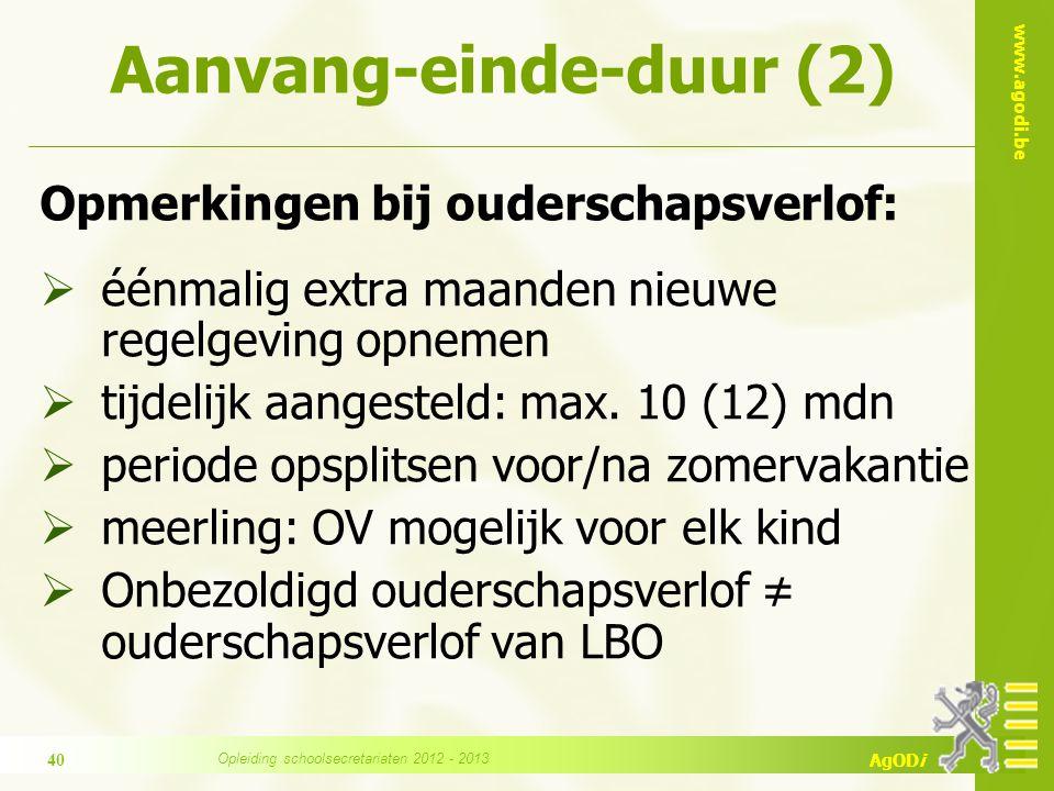 www.agodi.be AgODi Aanvang-einde-duur (2) Opmerkingen bij ouderschapsverlof:  éénmalig extra maanden nieuwe regelgeving opnemen  tijdelijk aangestel