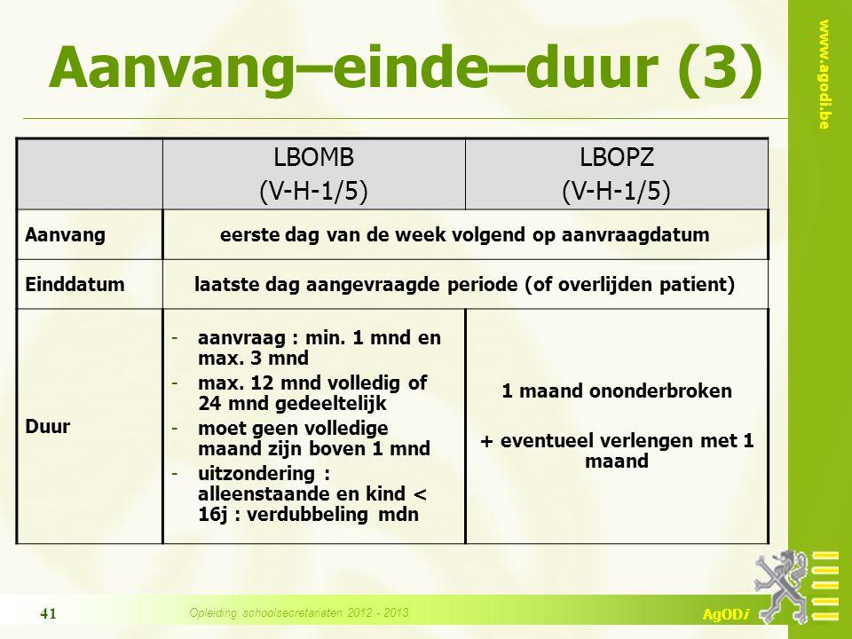 www.agodi.be AgODi Aanvang–einde–duur (3) LBOMB (V-H-1/5) LBOPZ (V-H-1/5) Aanvangeerste dag van de week volgend op aanvraagdatum Einddatumlaatste dag aangevraagde periode (of overlijden patient) Duur -aanvraag : min.
