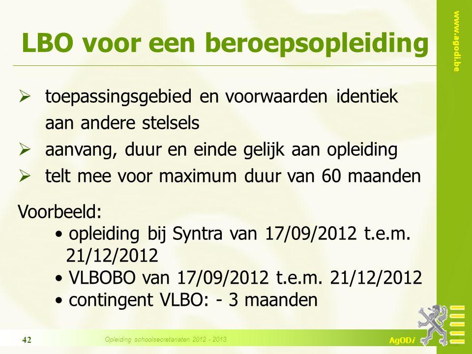 www.agodi.be AgODi LBO voor een beroepsopleiding  toepassingsgebied en voorwaarden identiek aan andere stelsels  aanvang, duur en einde gelijk aan opleiding  telt mee voor maximum duur van 60 maanden Voorbeeld: opleiding bij Syntra van 17/09/2012 t.e.m.