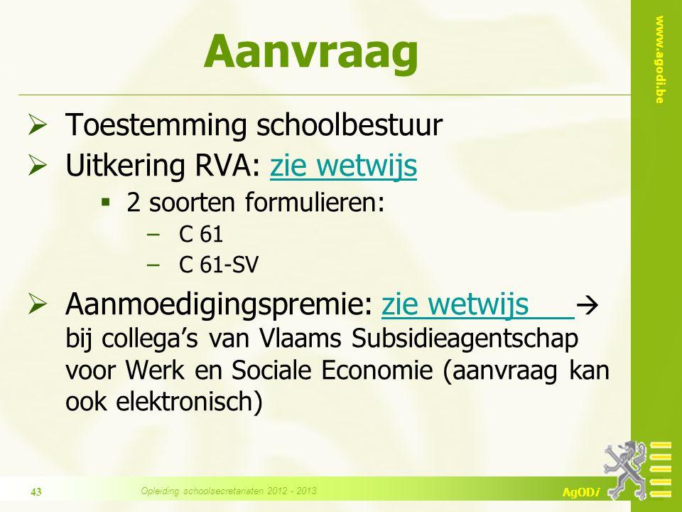 www.agodi.be AgODi Aanvraag  Toestemming schoolbestuur  Uitkering RVA: zie wetwijszie wetwijs  2 soorten formulieren: −C 61 −C 61-SV  Aanmoediging