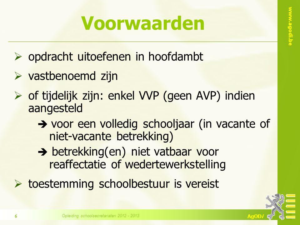 www.agodi.be AgODi Voorwaarden  opdracht uitoefenen in hoofdambt  vastbenoemd zijn  of tijdelijk zijn: enkel VVP (geen AVP) indien aangesteld  voo