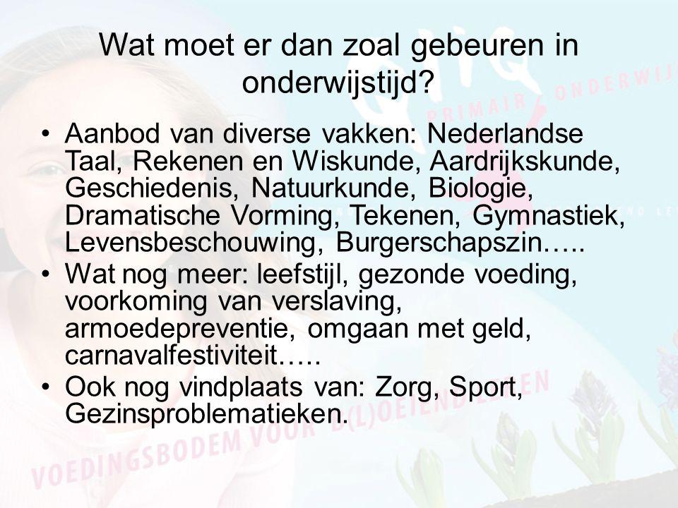 Wat moet er dan zoal gebeuren in onderwijstijd? Aanbod van diverse vakken: Nederlandse Taal, Rekenen en Wiskunde, Aardrijkskunde, Geschiedenis, Natuur
