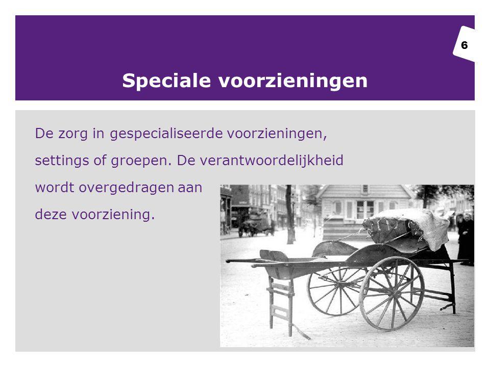 Speciale voorzieningen De zorg in gespecialiseerde voorzieningen, settings of groepen.