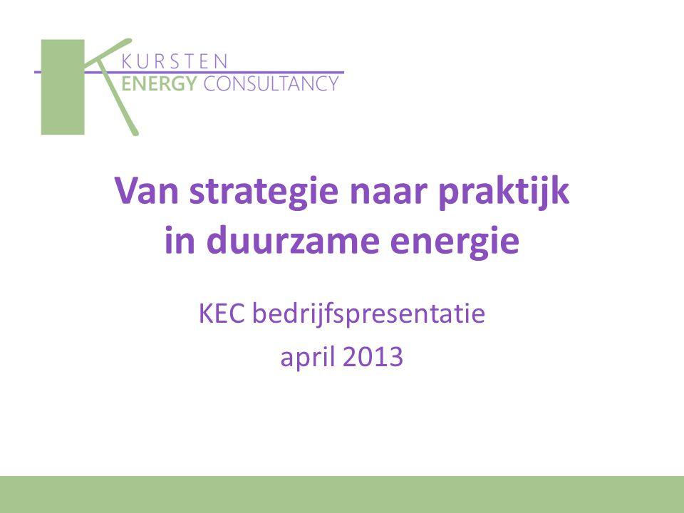 Van strategie naar praktijk in duurzame energie KEC bedrijfspresentatie april 2013