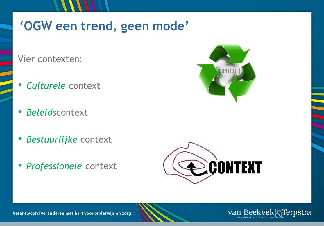 'OGW een trend, geen mode' Vier contexten: Culturele context Beleidscontext Bestuurlijke context Professionele context