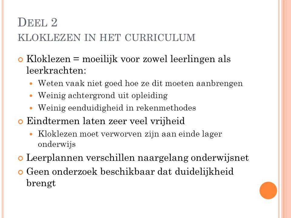 D EEL 2 KLOKLEZEN IN HET CURRICULUM Kloklezen = moeilijk voor zowel leerlingen als leerkrachten: Weten vaak niet goed hoe ze dit moeten aanbrengen Wei