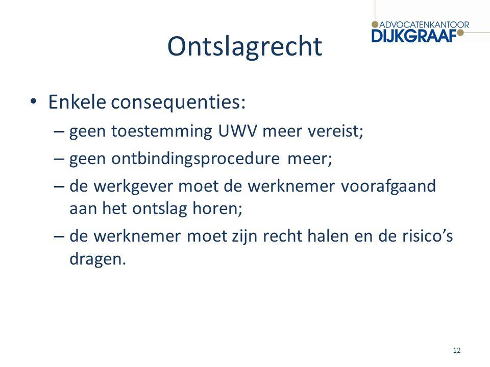 Ontslagrecht Enkele consequenties: – geen toestemming UWV meer vereist; – geen ontbindingsprocedure meer; – de werkgever moet de werknemer voorafgaand