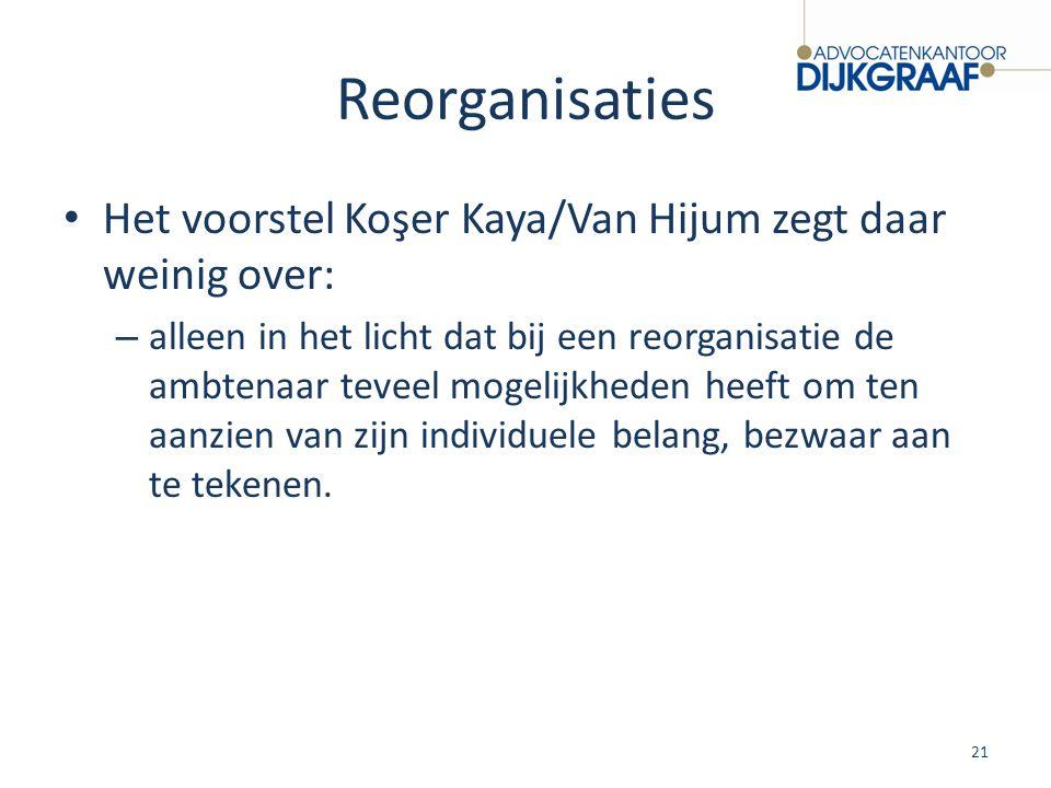 Reorganisaties Het voorstel Koşer Kaya/Van Hijum zegt daar weinig over: – alleen in het licht dat bij een reorganisatie de ambtenaar teveel mogelijkhe