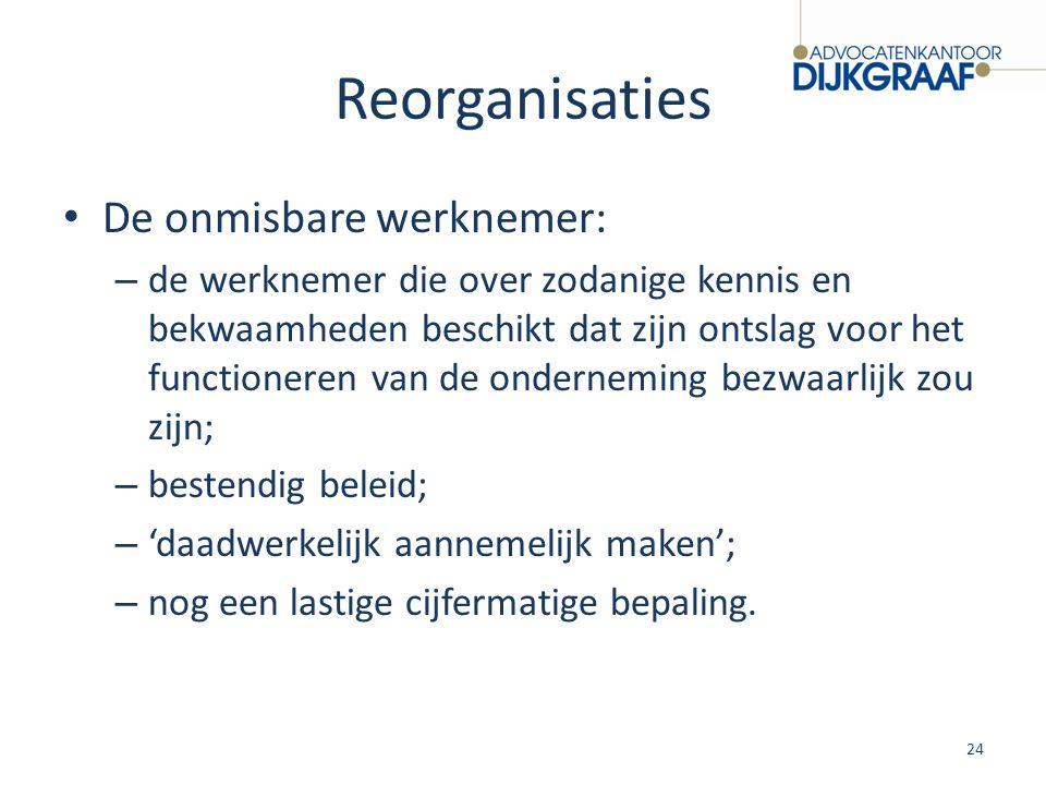 Reorganisaties De onmisbare werknemer: – de werknemer die over zodanige kennis en bekwaamheden beschikt dat zijn ontslag voor het functioneren van de