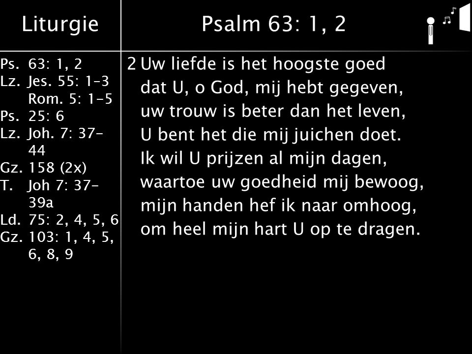 Liturgie Ps.63: 1, 2 Lz.Jes. 55: 1–3 Rom. 5: 1-5 Ps.25: 6 Lz.Joh.
