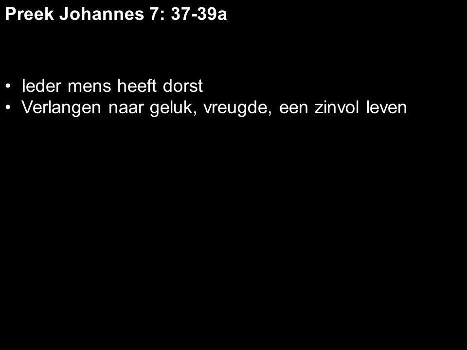 Preek Johannes 7: 37-39a Ieder mens heeft dorst Verlangen naar geluk, vreugde, een zinvol leven